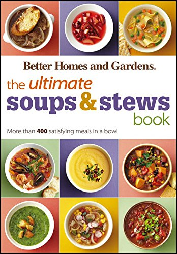The Ultimate Soups & Stews Book: More than 400 Satisfying Meals in a Bowl (Better Homes and Gardens Ultimate) by Better Homes and Gardens