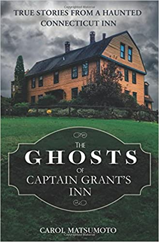 The Ghosts of Captain Grant's Inn: True Stories from a Haunted Connecticut Inn Paperback – October 8, 2017 by Carol Matsumoto (Author)