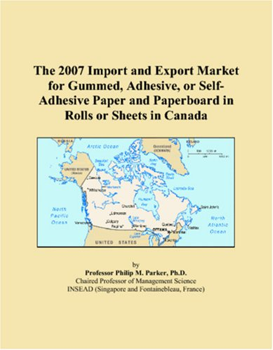 Download The 2007 Import and Export Market for Gummed, Adhesive, or Self-Adhesive Paper and Paperboard in Rolls or Sheets in Canada pdf epub