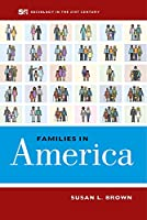 Families in America (Sociology in the Twenty-First Century)