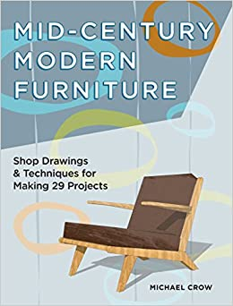 Mid Century Modern Furniture Shop Drawings Techniques For Making 29 Projects Michael Crow 9781440338663 Amazon Books