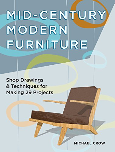 Mid-Century Modern Furniture: Shop Drawings & Techniques for Making 29 Projects 20th Century Modern Furniture