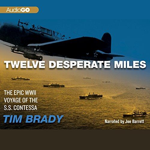 Twelve Desperate Miles: The Epic World War II Voyage of the SS Contessa by Blackstone Audio, Inc.