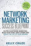 Network Marketing: Go Pro in Network Marketing, Build Your Team, Serve Others and Create the Life of Your...