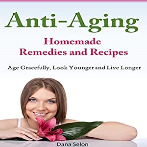 Anti-Aging - Homemade Remedies and Recipes Audiobook
