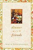 Dinner with Friends, Maria Sokolovskaya, 146200217X