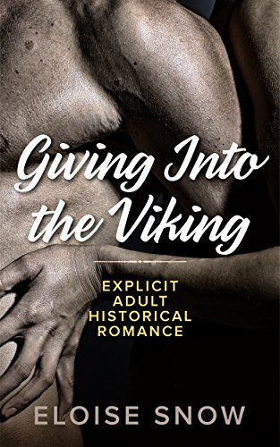 Giving Into The Viking: Steamy Historical Romance