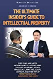 The Ultimate Insider's Guide to Intellectual Property, Andrei Mincov, 0991296435
