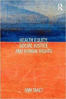 Health Equity, Social Justice and Human Rights (Routledge Studies in Public Health) by Taket, Ann (2012)