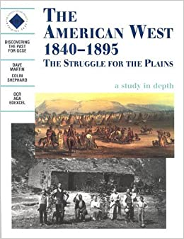 Book The American West 1840-1895 The Struggle For The Plains.: Students Book (Discovering the Past for GCSE) by Dave Martin ( 1998 )
