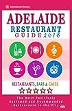 Adelaide Restaurant Guide 2018: Best Rated Restaurants in Adelaide, Australia - 500 Restaurants, Bars and Cafés recommended for Visitors, 2018