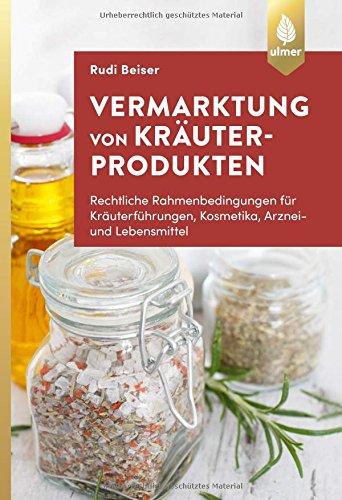 Vermarktung Von Kräuterprodukten  Rechtliche Rahmenbedingungen Für Kräuterführungen Kosmetika Arznei  Und Lebensmittel
