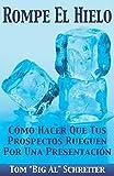 img - for Rompe El Hielo: C mo Hacer Que Tus Prospectos Rueguen Por una Presentaci n (Spanish Edition) book / textbook / text book