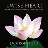 jack kornfield audio books - The Wise Heart: A Guide to the Universal Teachings of Buddhist Psychology