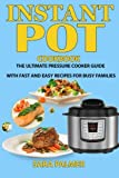 Instant POT Cookbook: The Ultimate Pressure Cooker Guide With Fast and Easy Recipes  For Busy Families (Volume 1)