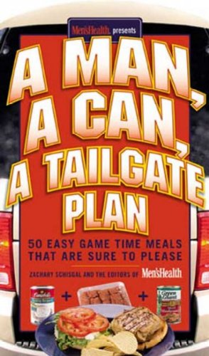 A Man, a Can, a Tailgate Plan : 50 Easy Game-Time Recipes That Are Sure to Please by Zachary Schisgal