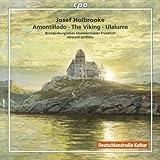Holbrooke: Symphonic Poems - Amontillado / The Viking / Ulalume