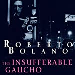 The Insufferable Gaucho | Roberto Bolano