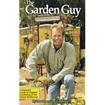 The Garden Guy: Seasonal Guide to Organic Gardening in the Desert Southwest