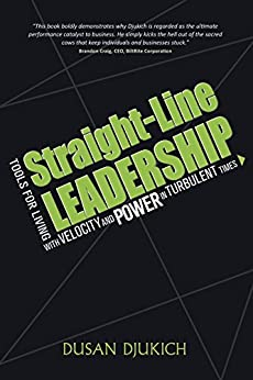 Straight-Line Leadership: Tools for Living with Velocity and Power in Turbulent Times by [Djukich, Dusan]