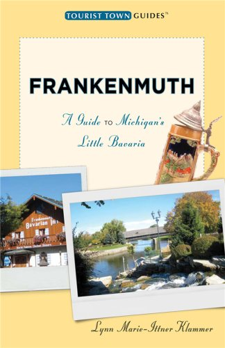 Frankenmuth: A Guide to Michigan's Little Bavaria (Tourist Town Guides)