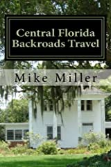 Central Florida Backroads Travel: Day Trips Off The Beaten Path Paperback