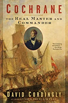 Cochrane: The Real Master and Commander by [Cordingly, David]