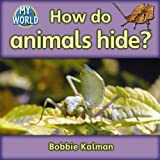 How Do Animals Hide?, Bobbie Kalman, 0778794474