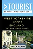 Greater Than a Tourist - West Yorkshire Leeds England: 50 Travel Tips from a Local