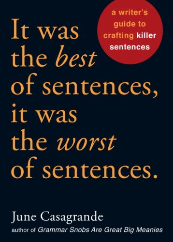 It Was the Best of Sentences, It Was the Worst of Sentences: A Writer's Guide to Crafting Killer Sentences cover