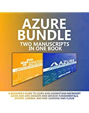 Azure Bundle: Two Manuscripts in One Book: A Beginner's Guide to Learn and Understand Microsoft Azure and AWS Amazon Web Services Fundamentals, DevOps, Lambda, Machine Learning and Cloud