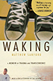 Waking:A Memoir of Trauma and Transcendence