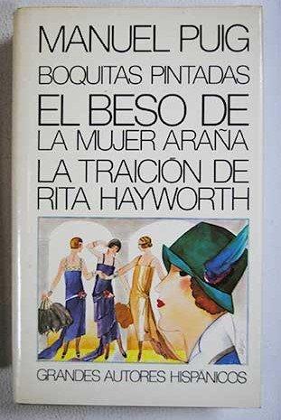 Boquitas pintadas ; El beso de la mujer araña ; La traición de Rita Hayworth