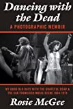 img - for Dancing with the Dead-A Photographic Memoir: My Good Old Days with the Grateful Dead & the San Francisco Music Scene 1964-1974 book / textbook / text book