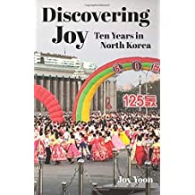 Discovering Joy: Ten Years in North Korea