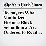 Teenagers Who Vandalized Historic Black Schoolhouse Are Ordered to Read Books | Christine Hauser