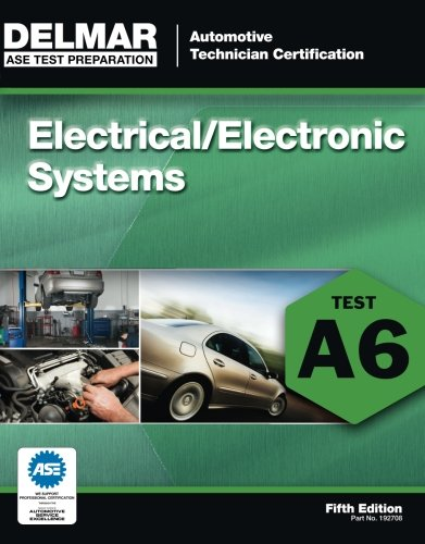 ASE Test Preparation - A6 Electrical/Electronics System, 5th ed. (Ase Test Preparation Series)