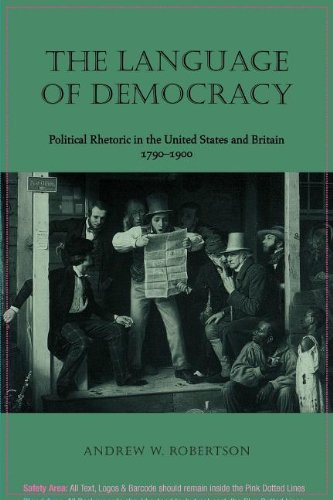 The Language Of Democracy  Political Rhetoric In The United States And Britain  1790 1900