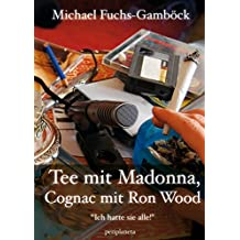 Tee mit Madonna, Cognac mit Ron Wood: Ich hatte sie alle! (Edition Blickpunkt)