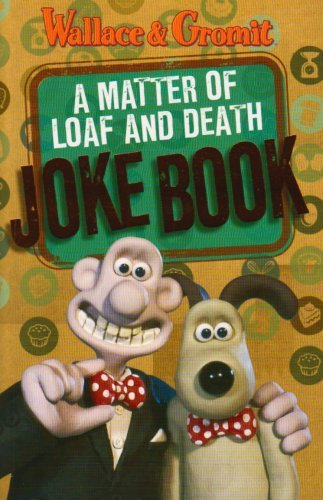 Wallace and Gromit: A Matter of Loaf and Death Joke Book (Wallace & Gromit) by Penny Worms (2008-11-03)