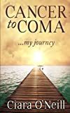img - for Cancer to Coma ...My Journey book / textbook / text book