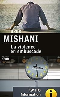 La violence en embuscade, Mishani, Dror