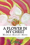 A Flower in My Chest, Marian Hailey-Moss, 1479197556
