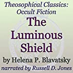 The Luminous Shield: Theosophical Classics (Occult Fiction) | Helena P. Blavatsky