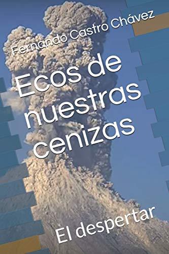 Ecos de nuestras cenizas El despertar  [Castro Chávez, Fernando] (Tapa Blanda)