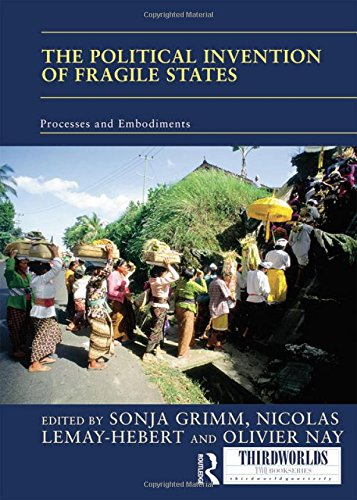The Political Invention of Fragile States: The Power of Ideas (ThirdWorlds)
