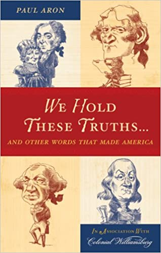 We Hold These Truths...: And Other Words That Made America: Paul Aron: 9780742562721: Amazon.com: Books