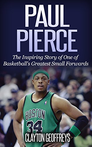 Paul Pierce: The Inspiring Story of One of Basketball
