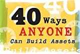 40 Ways Anyone Can Build Assets, Search Institute Press, 1574822314