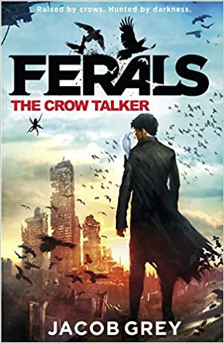 The Crow Talker (Ferals, Book 1): Jacob Grey: 9780007578528 ...